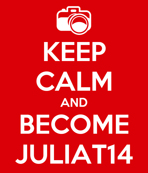 KEEP CALM AND BECOME JULIAT14