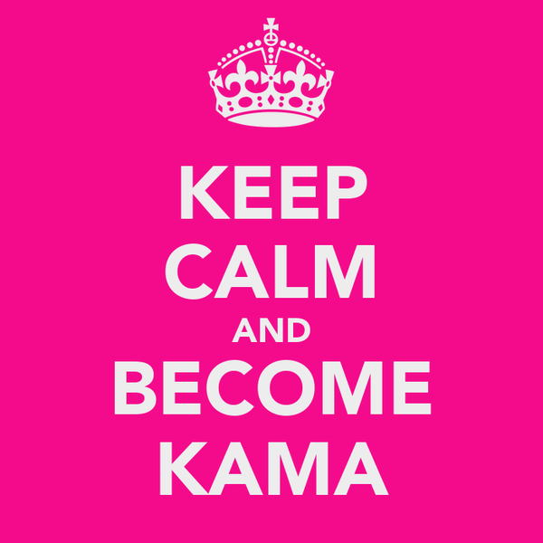 KEEP CALM AND BECOME KAMA
