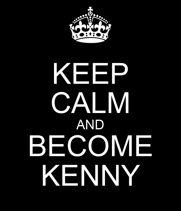 KEEP CALM AND BECOME KENNY