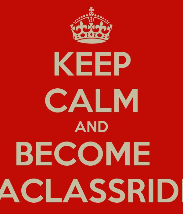 KEEP CALM AND BECOME   LACLASSRIDE