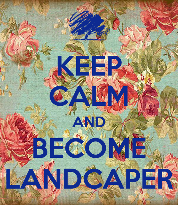 KEEP CALM AND BECOME LANDCAPER