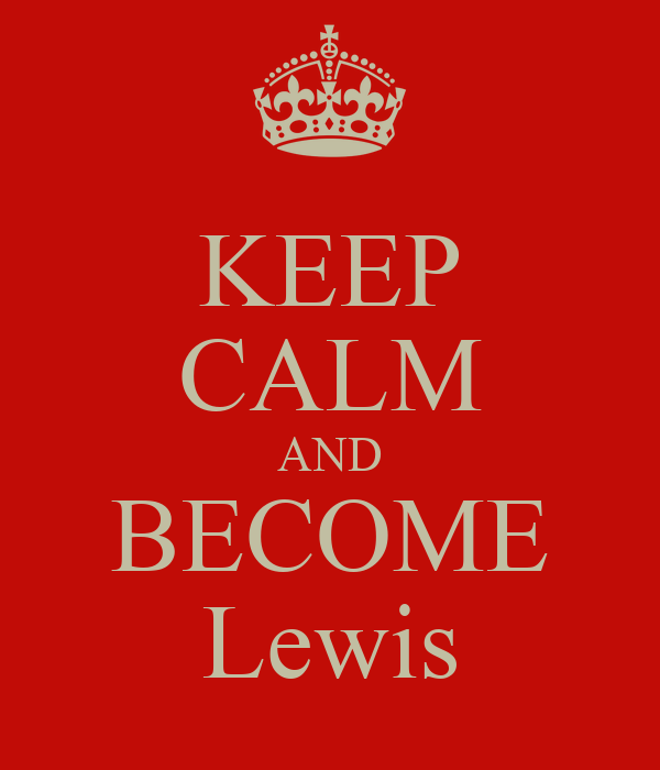 KEEP CALM AND BECOME Lewis
