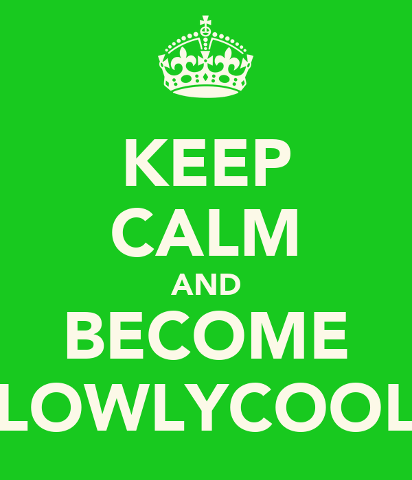 KEEP CALM AND BECOME LOWLYCOOL