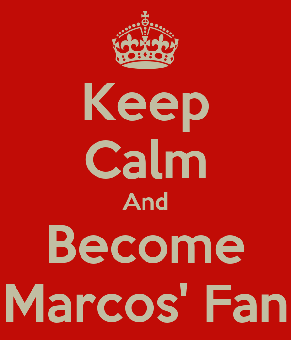 Keep Calm And Become Marcos' Fan