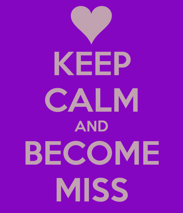 KEEP CALM AND BECOME MISS