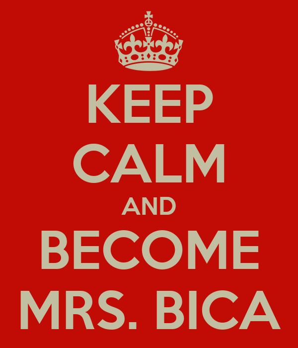 KEEP CALM AND BECOME MRS. BICA