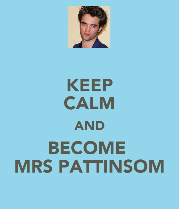 KEEP CALM AND BECOME  MRS PATTINSOM