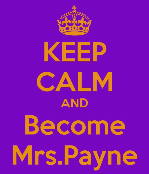 KEEP CALM AND Become Mrs.Payne