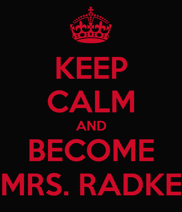 KEEP CALM AND BECOME MRS. RADKE