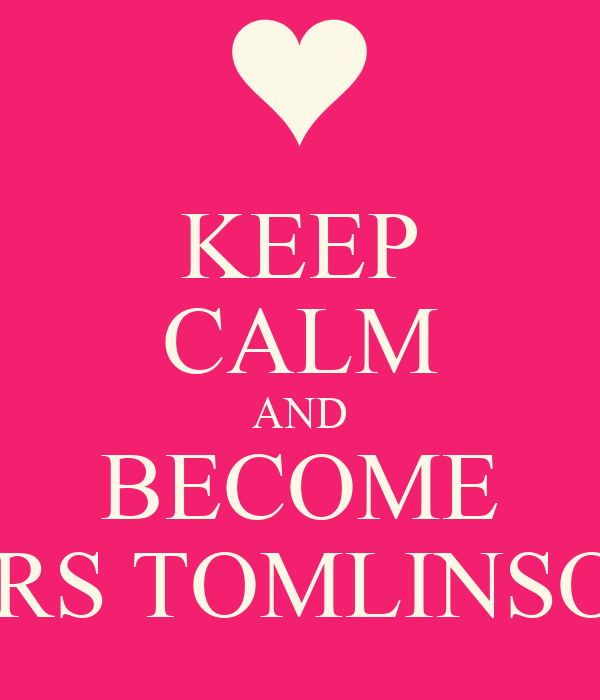 KEEP CALM AND BECOME MRS TOMLINSON