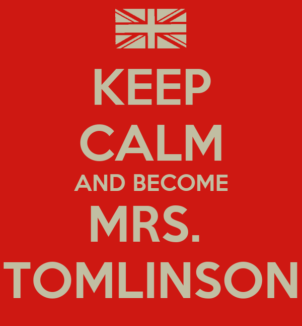 KEEP CALM AND BECOME MRS.  TOMLINSON