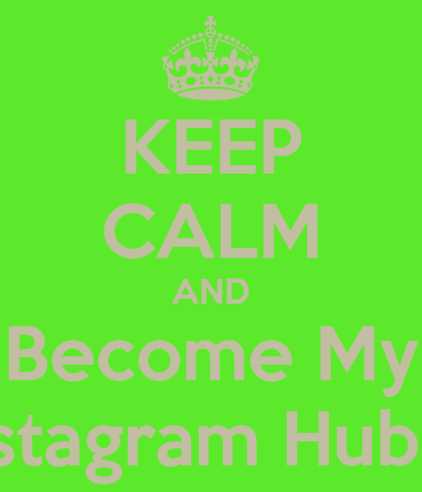 KEEP CALM AND Become My Instagram Hubby