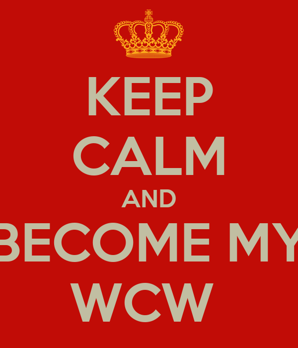 KEEP CALM AND BECOME MY WCW