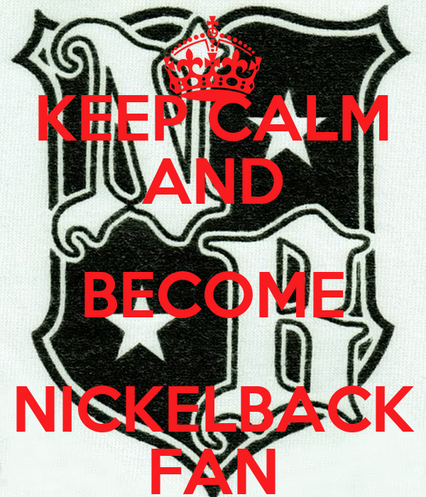 KEEP CALM AND BECOME NICKELBACK FAN