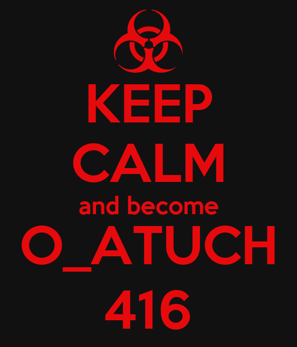 KEEP CALM and become O_ATUCH 416