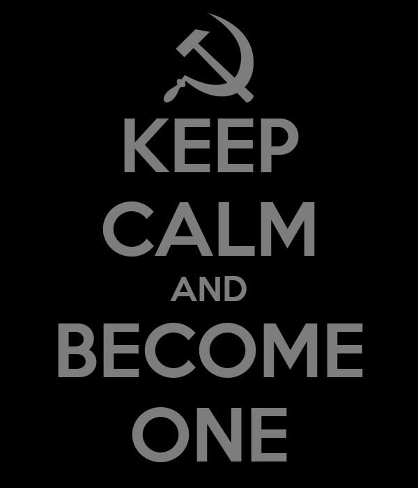 KEEP CALM AND BECOME ONE