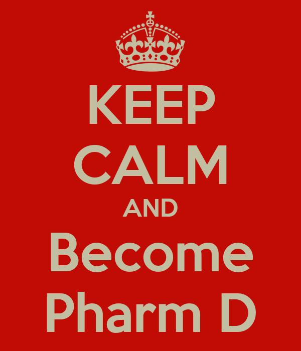 KEEP CALM AND Become Pharm D