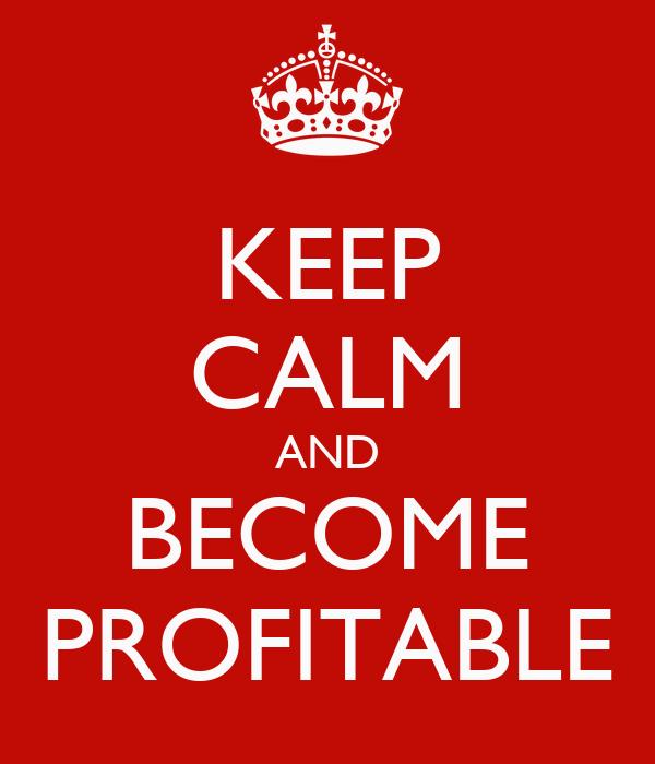 KEEP CALM AND BECOME PROFITABLE