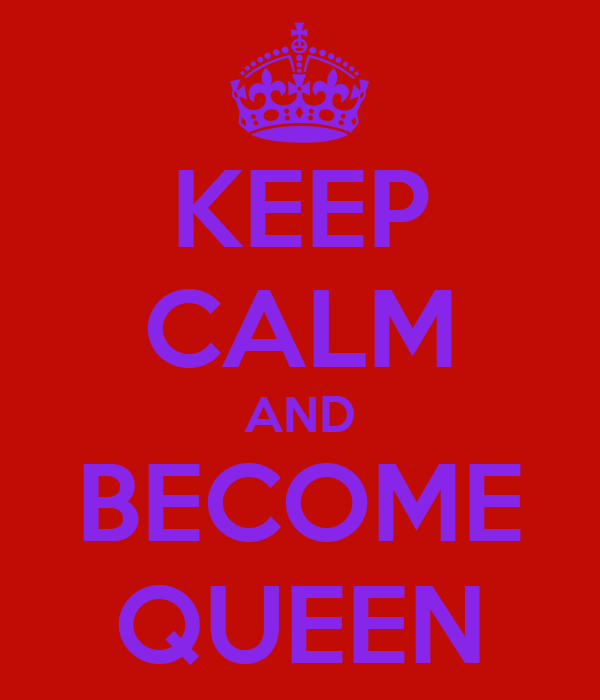 KEEP CALM AND BECOME QUEEN