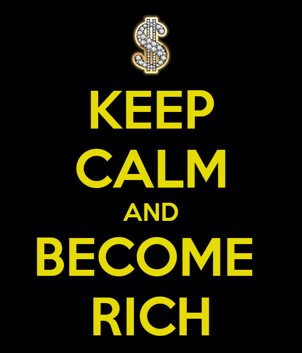 KEEP CALM AND BECOME  RICH