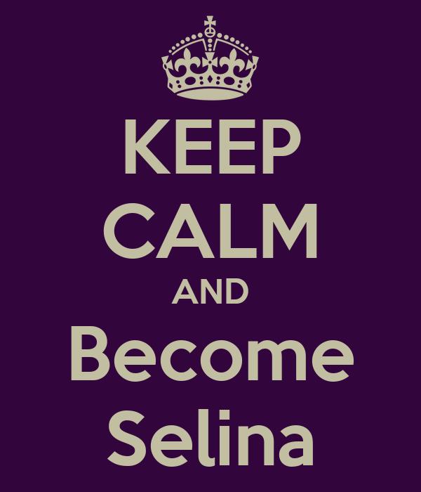 KEEP CALM AND Become Selina