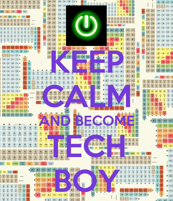 KEEP CALM AND BECOME TECH BOY