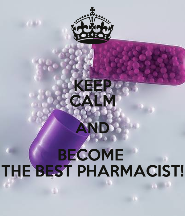 KEEP CALM AND BECOME  THE BEST PHARMACIST!