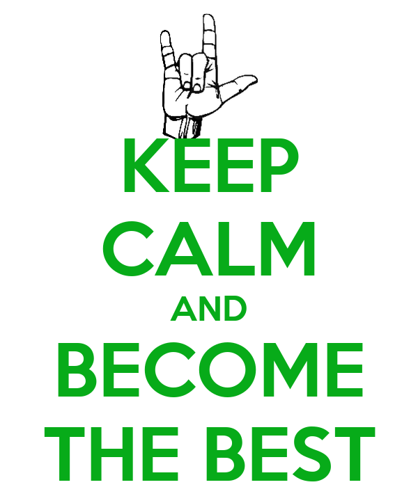 KEEP CALM AND BECOME THE BEST