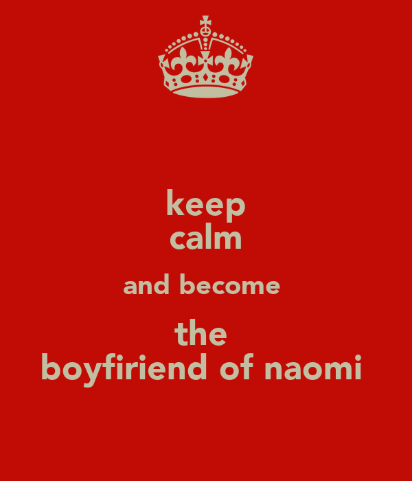 keep calm and become  the  boyfiriend of naomi