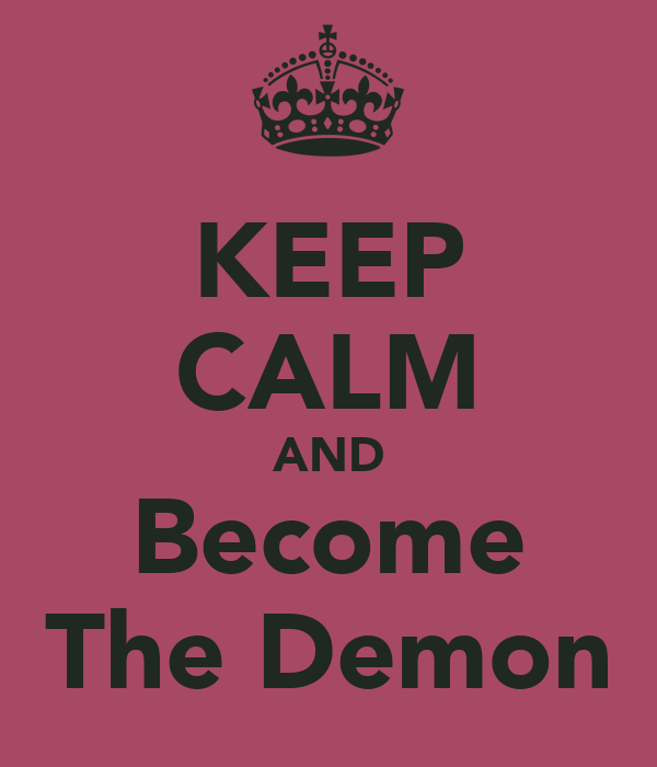 KEEP CALM AND Become The Demon