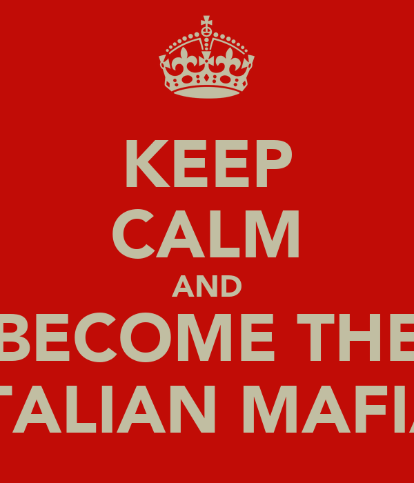 KEEP CALM AND BECOME THE ITALIAN MAFIA