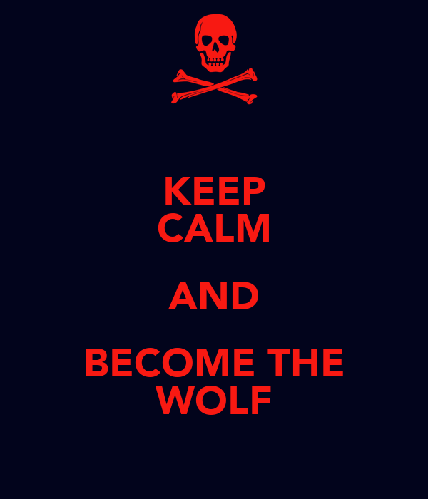 KEEP CALM AND BECOME THE WOLF