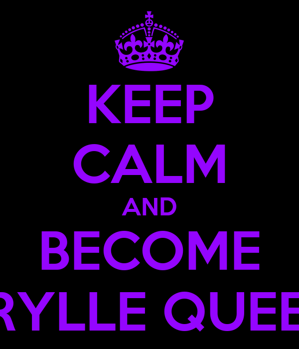 KEEP CALM AND BECOME TRYLLE QUEEN