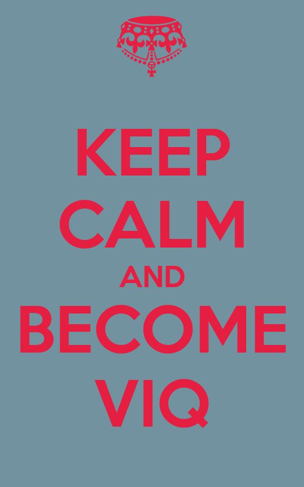 KEEP CALM AND BECOME VIQ
