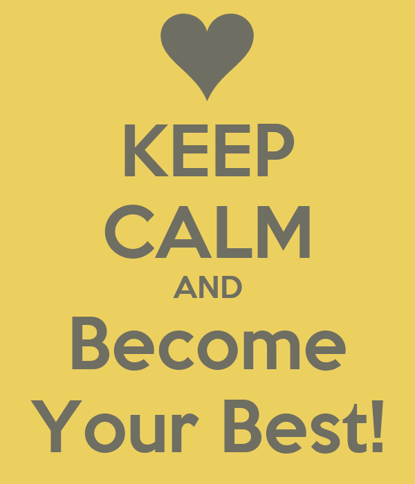 KEEP CALM AND Become Your Best!