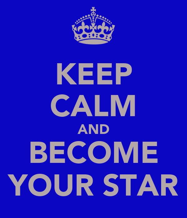 KEEP CALM AND BECOME YOUR STAR