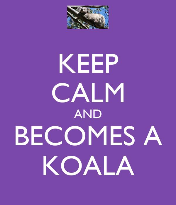 KEEP CALM AND BECOMES A KOALA
