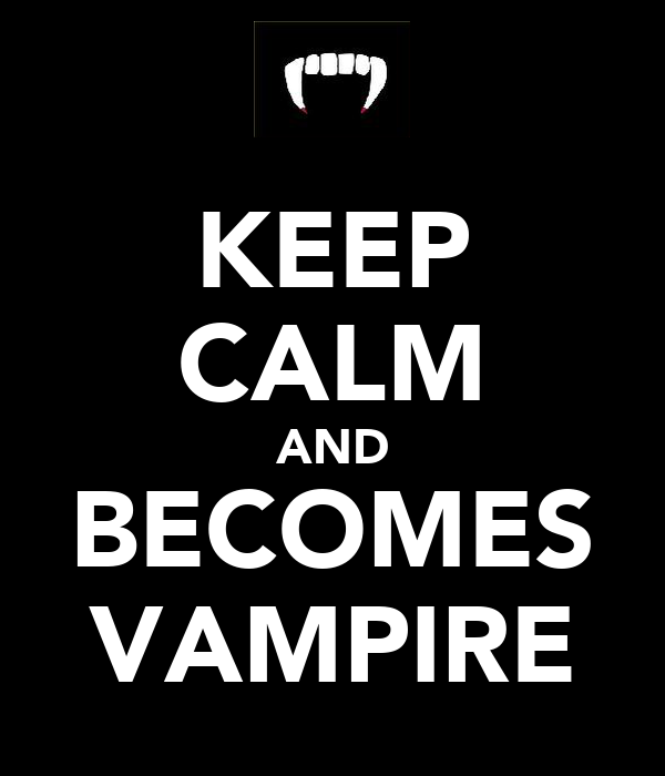 KEEP CALM AND BECOMES VAMPIRE