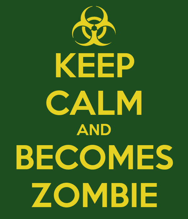 KEEP CALM AND BECOMES ZOMBIE