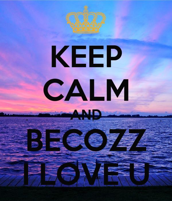 KEEP CALM AND BECOZZ I LOVE U
