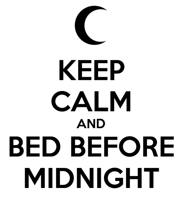 KEEP CALM AND BED BEFORE MIDNIGHT