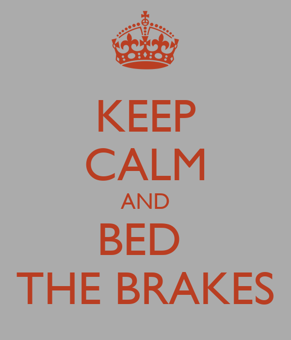 KEEP CALM AND BED  THE BRAKES