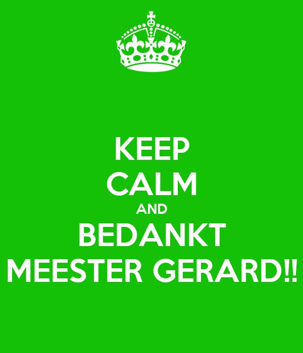 KEEP CALM AND BEDANKT MEESTER GERARD!!
