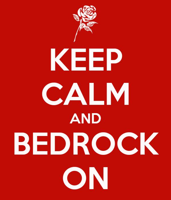 KEEP CALM AND BEDROCK ON