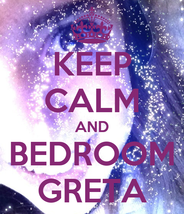 KEEP CALM AND BEDROOM GRETA