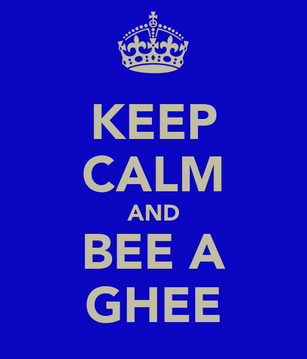 KEEP CALM AND BEE A GHEE