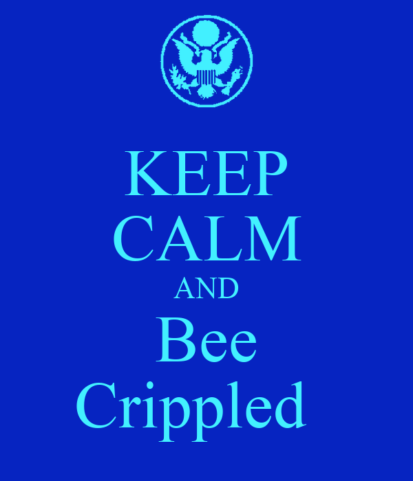 KEEP CALM AND Bee Crippled