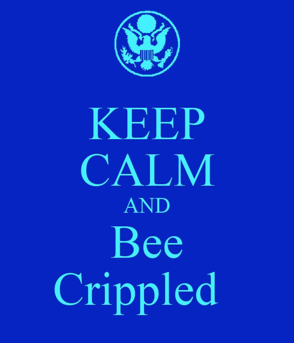 KEEP CALM AND Bee Crippled