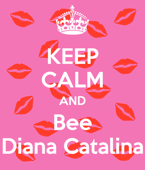 KEEP CALM AND Bee Diana Catalina