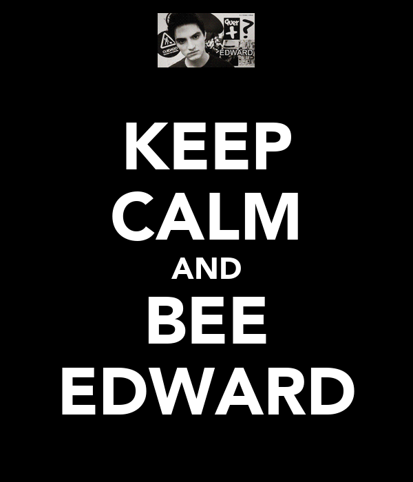 KEEP CALM AND BEE EDWARD